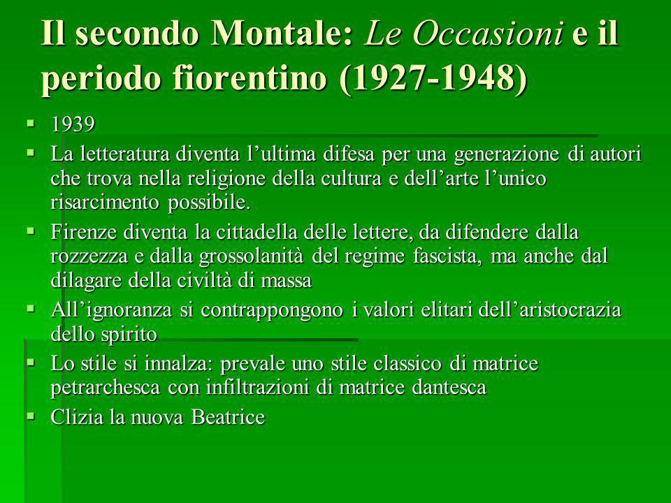 Il secondo Montale: Le Occasioni e il periodo fiorentino (1927-1948) 1939 1939 La letteratura diventa lultima difesa per una generazione di autori che