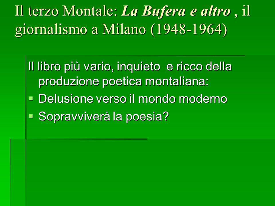 Il terzo Montale: La Bufera e altro, il giornalismo a Milano (1948-1964) Il libro più vario, inquieto e ricco della produzione poetica montaliana: Del