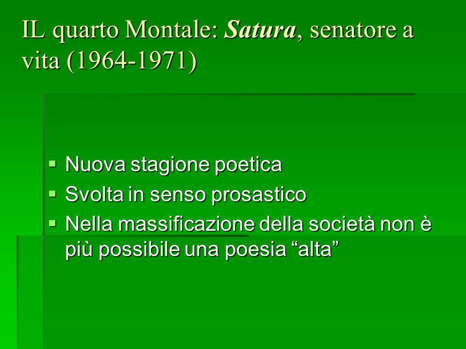 IL quarto Montale: Satura, senatore a vita (1964-1971) Nuova stagione poetica Nuova stagione poetica Svolta in senso prosastico Svolta in senso prosas
