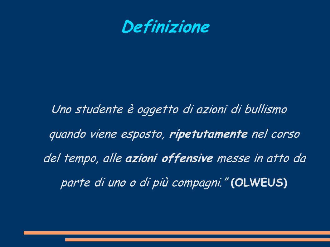 Definizione Uno studente è oggetto di azioni di bullismo quando viene esposto, ripetutamente nel corso del tempo, alle azioni offensive messe in atto