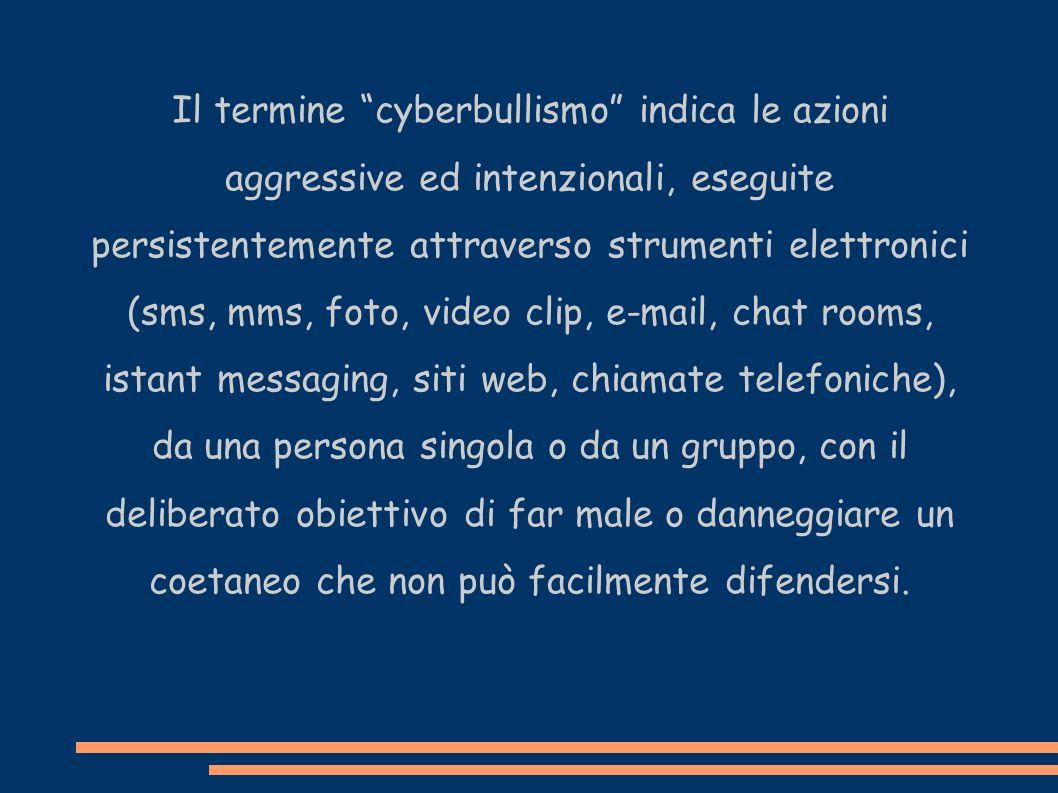 Il termine cyberbullismo indica le azioni aggressive ed intenzionali, eseguite persistentemente attraverso strumenti elettronici (sms, mms, foto, vide