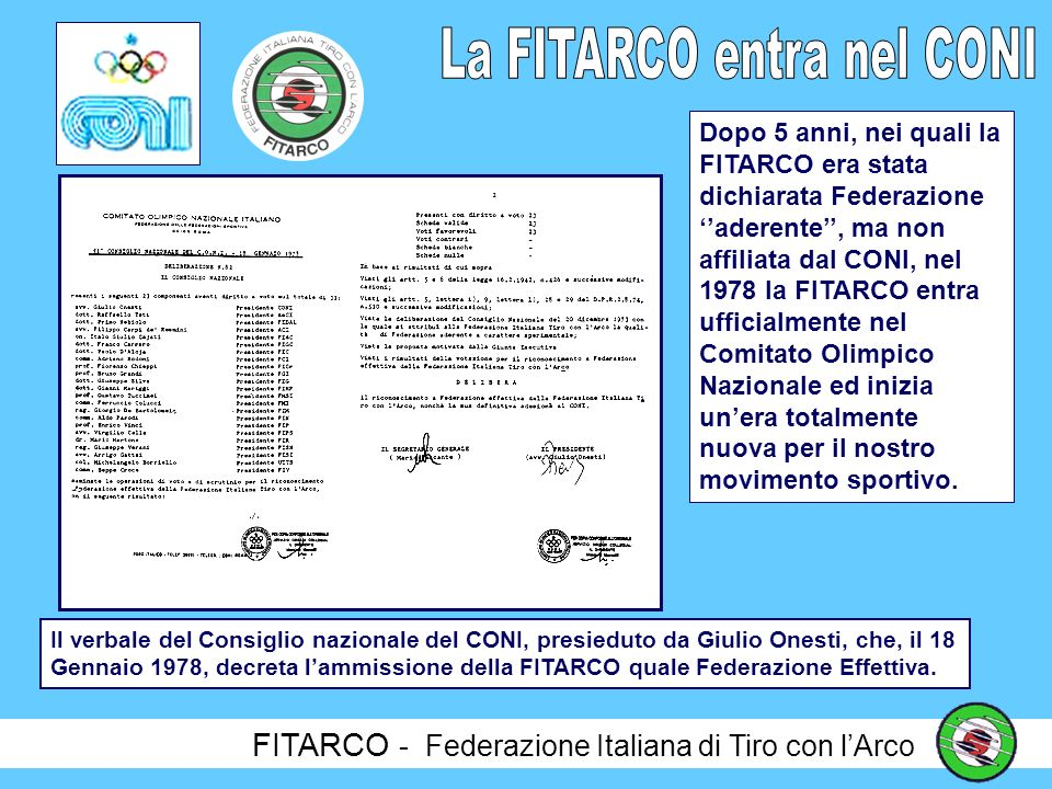 FITARCO - Federazione Italiana di Tiro con lArco Sempre nel 1976, grazie al fuoriclasse Giancarlo Ferrari, la FITARCO conquista il primo prestigioso successo alle Olimpiadi di Los Angeles.