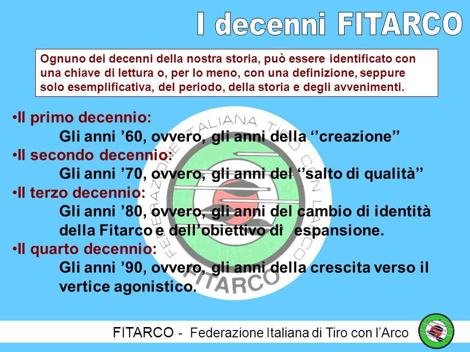 FITARCO - Federazione Italiana di Tiro con lArco Dopo 5 anni, nei quali la FITARCO era stata dichiarata Federazione aderente, ma non affiliata dal CONI, nel 1978 la FITARCO entra ufficialmente nel Comitato Olimpico Nazionale ed inizia unera totalmente nuova per il nostro movimento sportivo.
