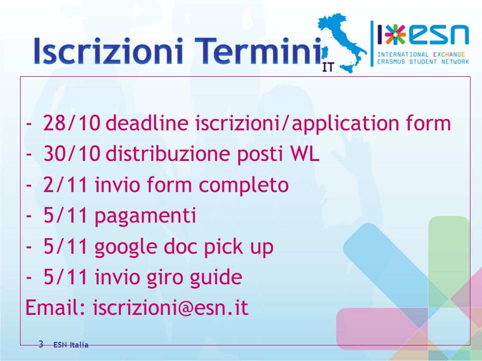 -28/10 deadline iscrizioni/application form -30/10 distribuzione posti WL -2/11 invio form completo -5/11 pagamenti -5/11 google doc pick up -5/11 inv