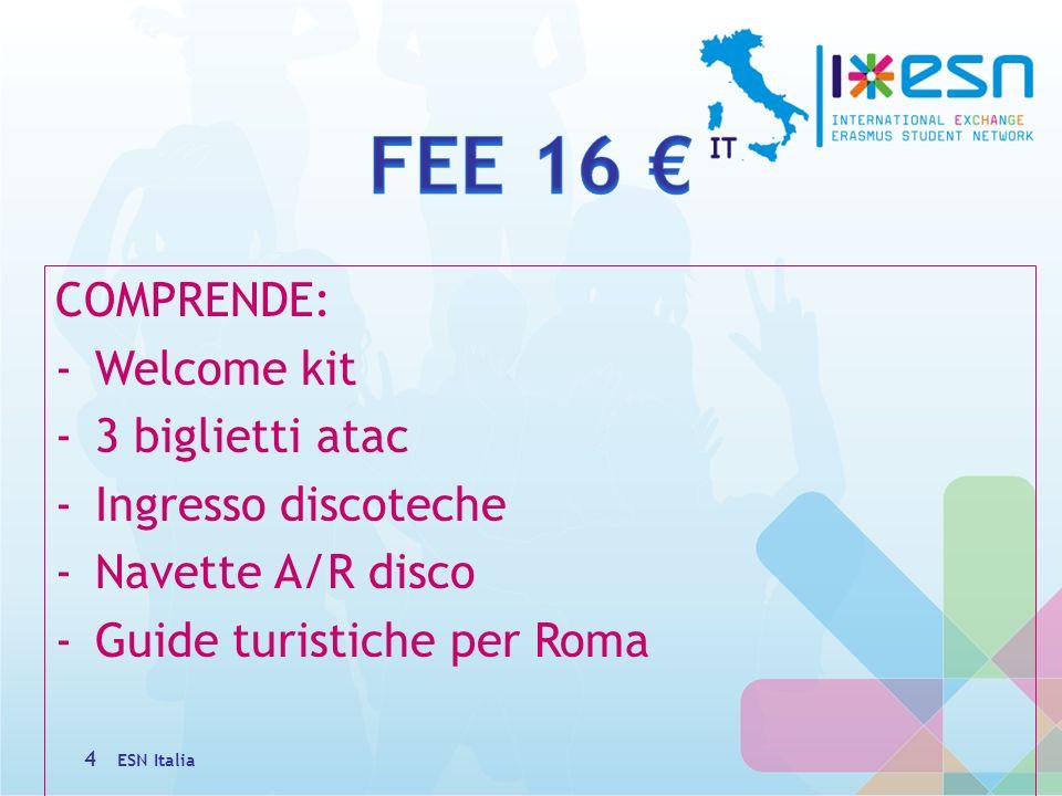 COMPRENDE: -Welcome kit -3 biglietti atac -Ingresso discoteche -Navette A/R disco -Guide turistiche per Roma 4 ESN Italia
