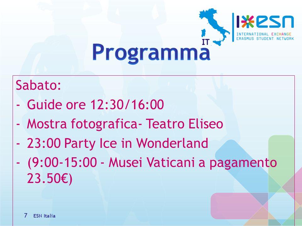 Sabato: -Guide ore 12:30/16:00 -Mostra fotografica- Teatro Eliseo -23:00 Party Ice in Wonderland -(9:00-15:00 - Musei Vaticani a pagamento 23.50) ESN Italia 7