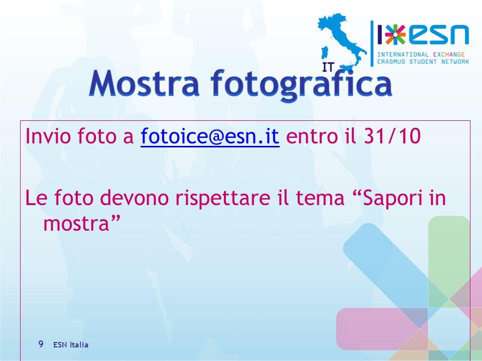 Invio foto a fotoice@esn.it entro il 31/10fotoice@esn.it Le foto devono rispettare il tema Sapori in mostra ESN Italia 9