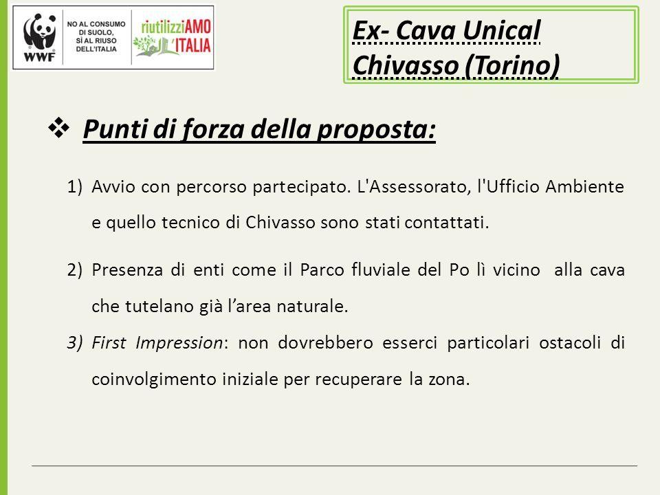 Ex- Cava Unical Chivasso (Torino) Punti di forza della proposta: 1)Avvio con percorso partecipato. L'Assessorato, l'Ufficio Ambiente e quello tecnico
