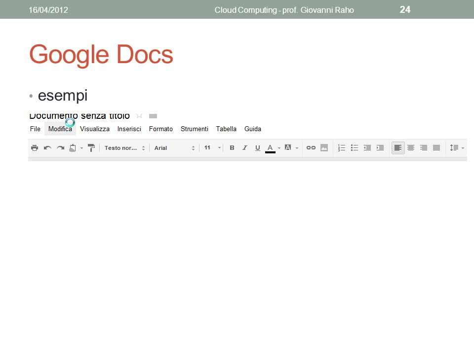 Google Docs esempi 16/04/2012Cloud Computing - prof. Giovanni Raho 24