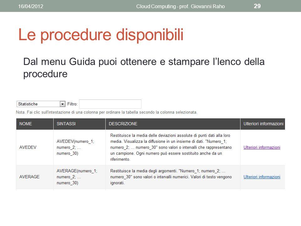 Le procedure disponibili Dal menu Guida puoi ottenere e stampare llenco della procedure 16/04/2012Cloud Computing - prof.