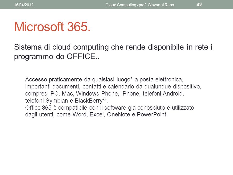 Microsoft 365. Sistema di cloud computing che rende disponibile in rete i programmo do OFFICE.. 16/04/2012Cloud Computing - prof. Giovanni Raho 42 Acc