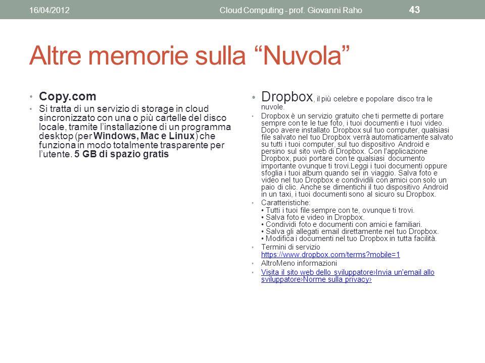 Altre memorie sulla Nuvola Copy.com Si tratta di un servizio di storage in cloud sincronizzato con una o più cartelle del disco locale, tramite linstallazione di un programma desktop (per Windows, Mac e Linux) che funziona in modo totalmente trasparente per lutente.