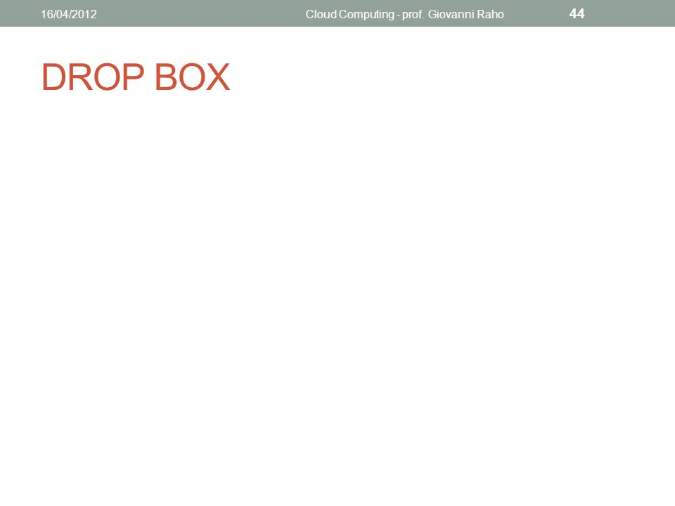 DROP BOX 16/04/2012Cloud Computing - prof. Giovanni Raho 44