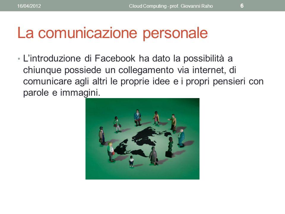 La condivisione Può modificare Legge, modica e commenta Può commentare Legge e commenta Può visualizzare Legge soltanto Possibilità di condivisione 16/04/2012Cloud Computing - prof.