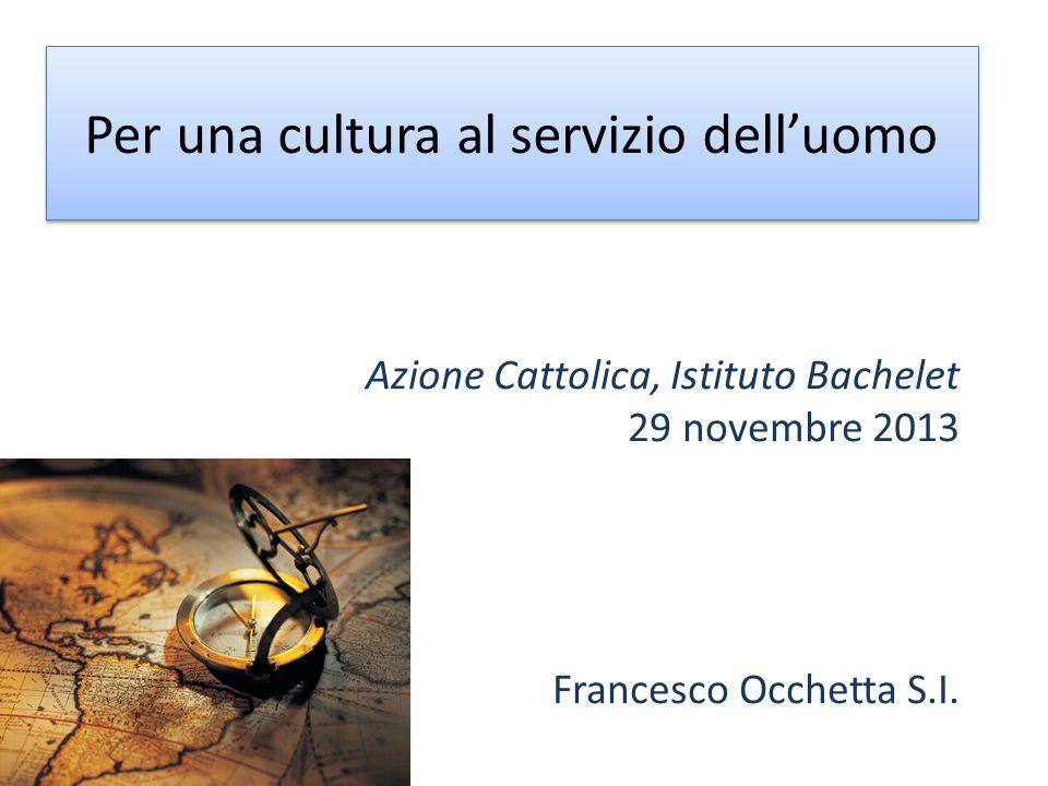 Per una cultura al servizio delluomo Azione Cattolica, Istituto Bachelet 29 novembre 2013 Francesco Occhetta S.I.