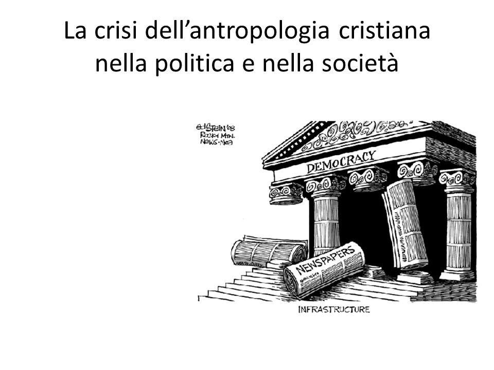 La crisi dellantropologia cristiana nella politica e nella società