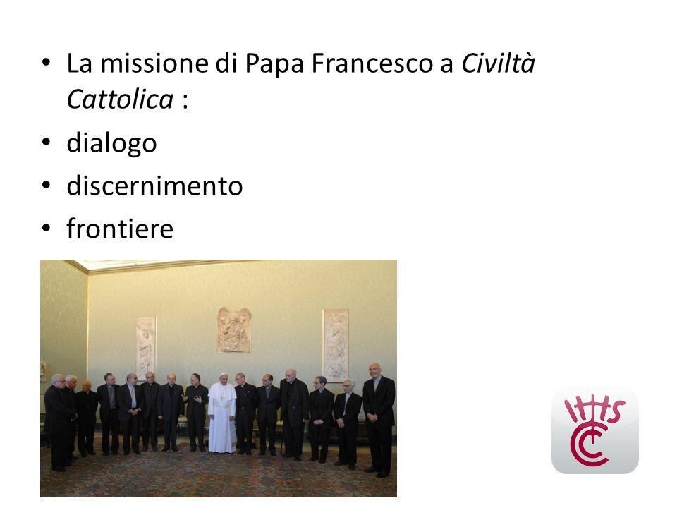 La missione di Papa Francesco a Civiltà Cattolica : dialogo discernimento frontiere