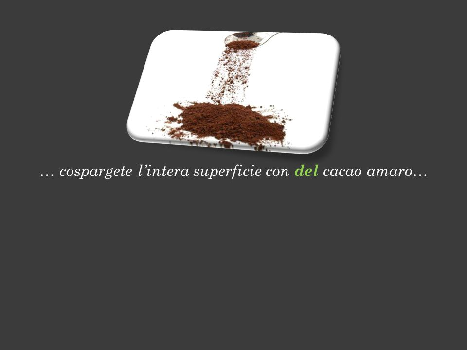 … cospargete lintera superficie con del cacao amaro…