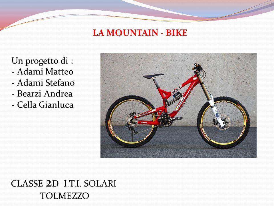 LA MOUNTAIN - BIKE Un progetto di : - Adami Matteo - Adami Stefano - Bearzi Andrea - Cella Gianluca CLASSE 2 D I.T.I. SOLARI TOLMEZZO