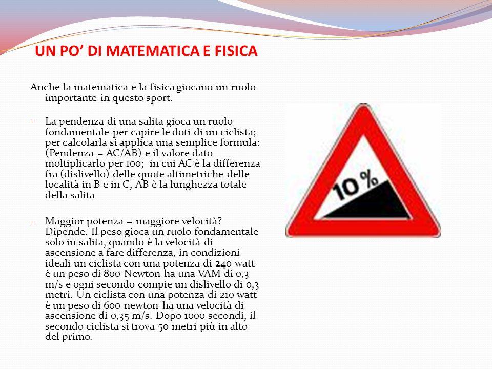 UN PO DI MATEMATICA E FISICA Anche la matematica e la fisica giocano un ruolo importante in questo sport. - La pendenza di una salita gioca un ruolo f