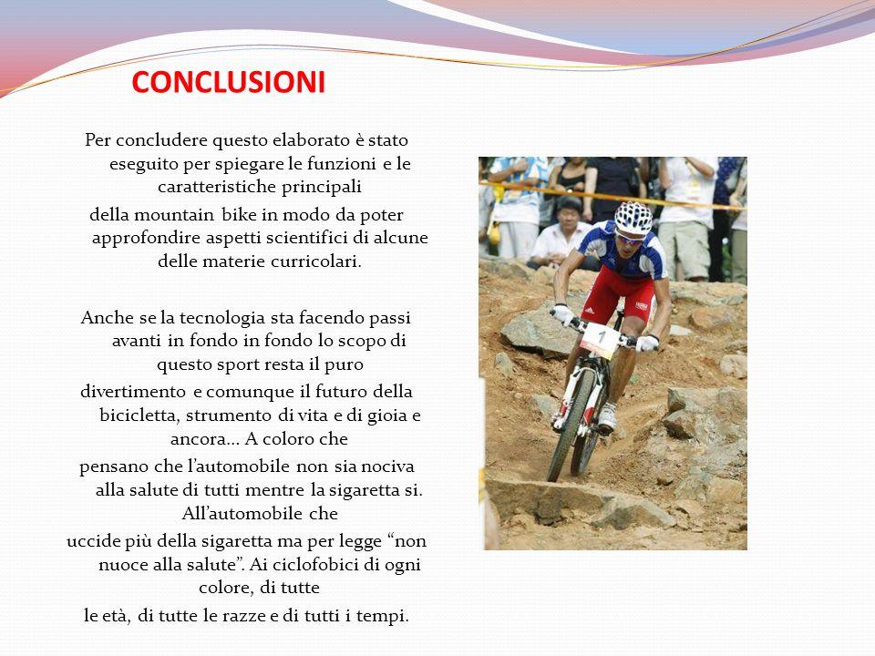 CONCLUSIONI Per concludere questo elaborato è stato eseguito per spiegare le funzioni e le caratteristiche principali della mountain bike in modo da p