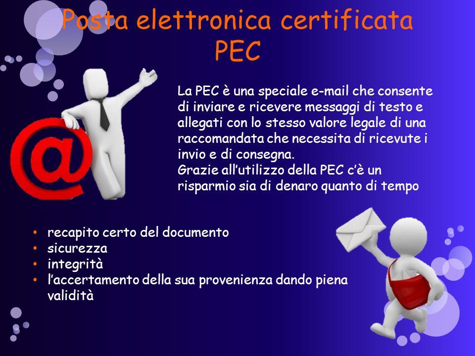 Posta elettronica certificata PEC La PEC è una speciale e-mail che consente di inviare e ricevere messaggi di testo e allegati con lo stesso valore legale di una raccomandata che necessita di ricevute i invio e di consegna.