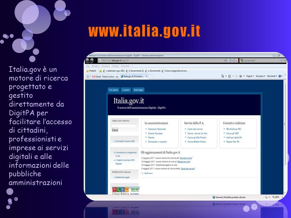 Italia.gov è un motore di ricerca progettato e gestito direttamente da DigitPA per facilitare laccesso di cittadini, professionisti e imprese ai servizi digitali e alle informazioni delle pubbliche amministrazioni