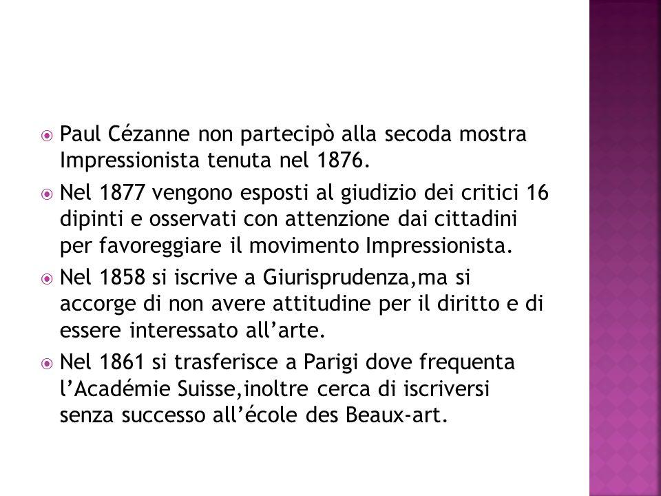 Paul Cézanne non partecipò alla secoda mostra Impressionista tenuta nel 1876. Nel 1877 vengono esposti al giudizio dei critici 16 dipinti e osservati