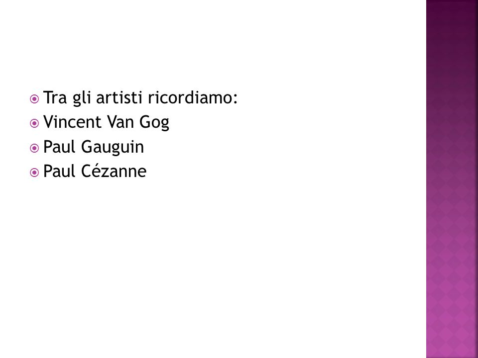 Tra gli artisti ricordiamo: Vincent Van Gog Paul Gauguin Paul Cézanne