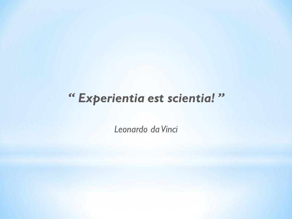 Experientia est scientia! Leonardo da Vinci