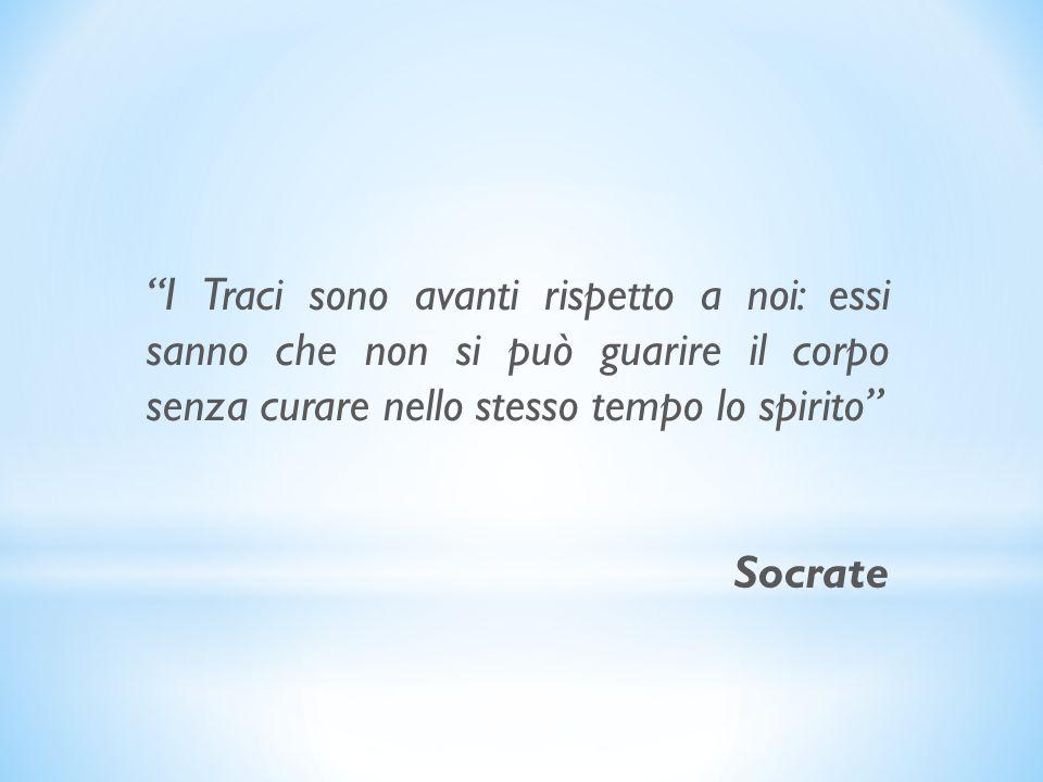 I Traci sono avanti rispetto a noi: essi sanno che non si può guarire il corpo senza curare nello stesso tempo lo spirito Socrate