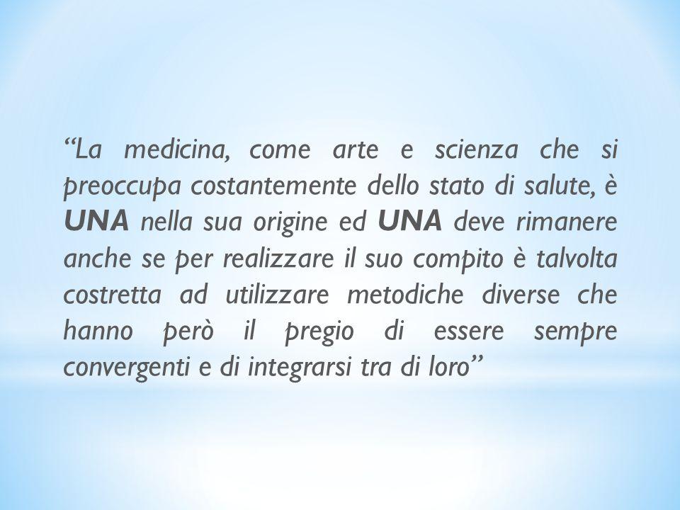 La medicina, come arte e scienza che si preoccupa costantemente dello stato di salute, è UNA nella sua origine ed UNA deve rimanere anche se per reali