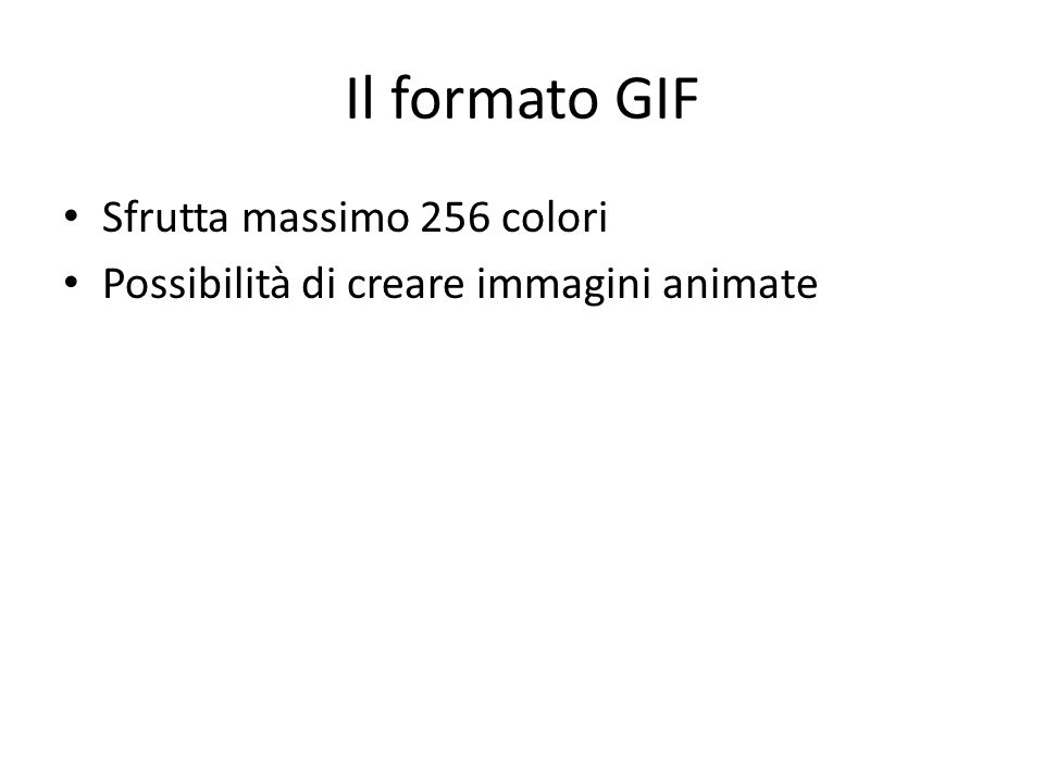 Il formato GIF Sfrutta massimo 256 colori Possibilità di creare immagini animate