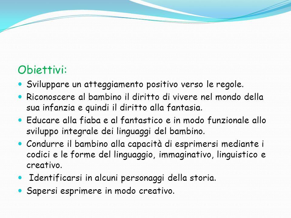 Obiettivi: Sviluppare un atteggiamento positivo verso le regole. Riconoscere al bambino il diritto di vivere nel mondo della sua infanzia e quindi il