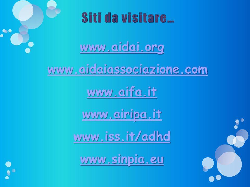 www.aidai.org www.aidaiassociazione.com www.aidaiassociazione.comwww.aidaiassociazione.com www.aifa.it www.airipa.it www.iss.it/adhd www.sinpia.eu