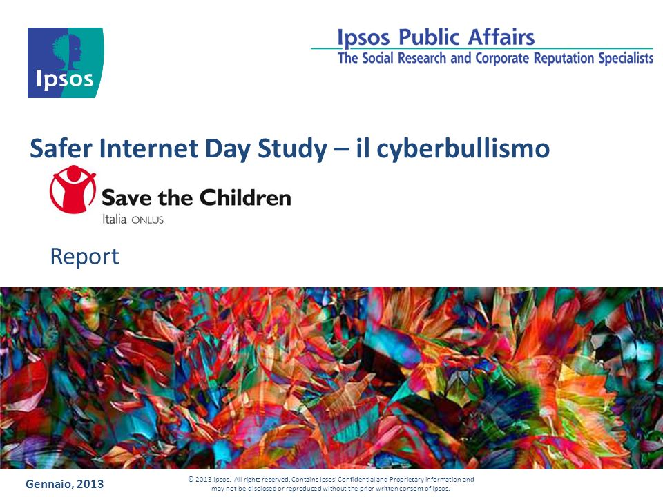 Safer Internet Day Study – il cyberbullismo Report Gennaio, 2013 © 2013 Ipsos.
