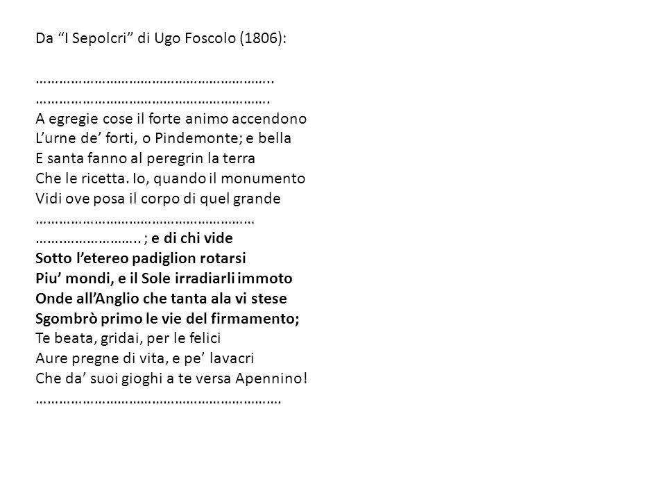 Da I Sepolcri di Ugo Foscolo (1806): …………………………………………………….. ……………………………………………………. A egregie cose il forte animo accendono Lurne de forti, o Pindemonte