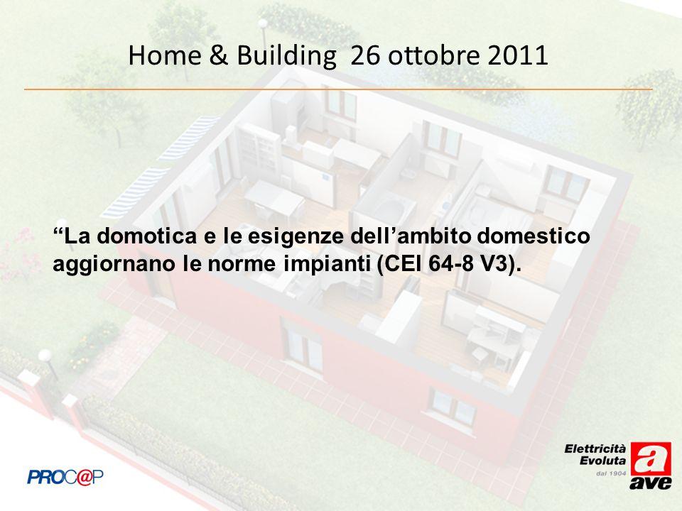 La domotica e le esigenze dellambito domestico aggiornano le norme impianti (CEI 64-8 V3). Home & Building 26 ottobre 2011