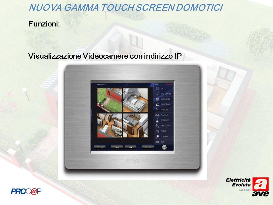 NUOVA GAMMA TOUCH SCREEN DOMOTICI Funzioni: Visualizzazione Videocamere con indirizzo IP