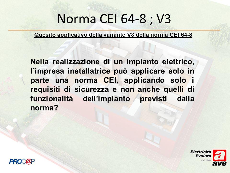 Norma CEI 64-8 ; V3 Quesito applicativo della variante V3 della norma CEI 64-8 Nella realizzazione di un impianto elettrico, limpresa installatrice pu