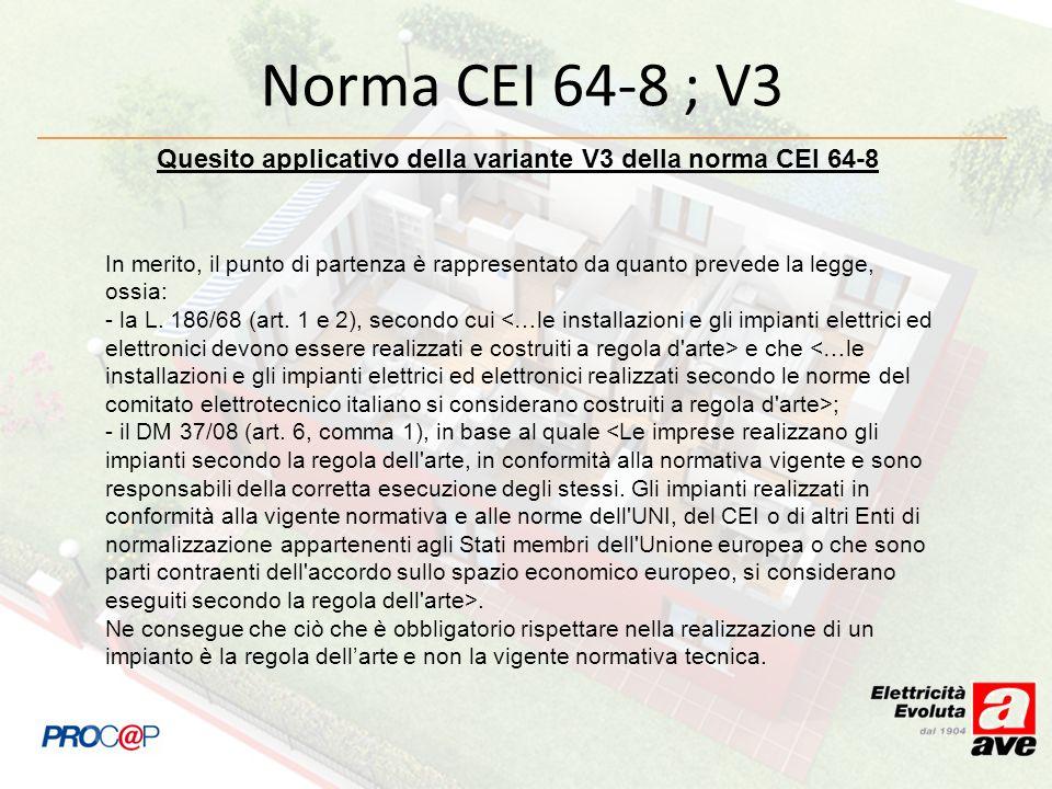 Norma CEI 64-8 ; V3 Quesito applicativo della variante V3 della norma CEI 64-8 In merito, il punto di partenza è rappresentato da quanto prevede la le