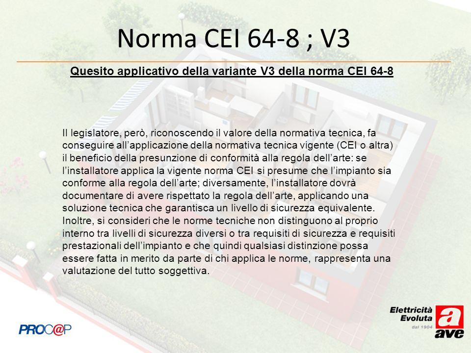 Norma CEI 64-8 ; V3 Quesito applicativo della variante V3 della norma CEI 64-8 Il legislatore, però, riconoscendo il valore della normativa tecnica, f