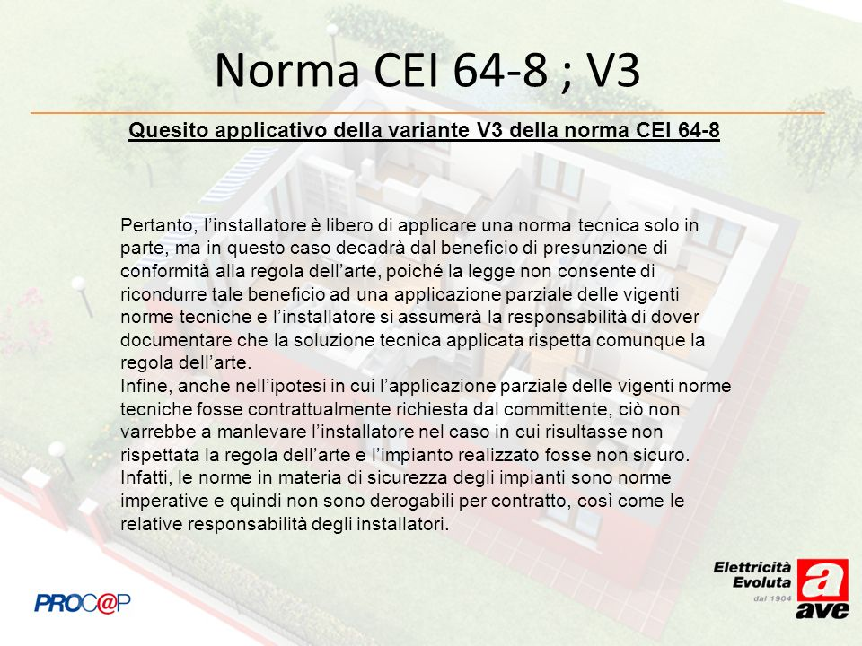 Norma CEI 64-8 ; V3 Quesito applicativo della variante V3 della norma CEI 64-8 Pertanto, linstallatore è libero di applicare una norma tecnica solo in