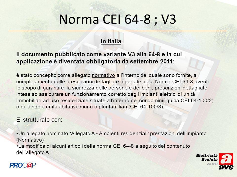 Norma CEI 64-8 ; V3 Il documento pubblicato come variante V3 alla 64-8 e la cui applicazione è diventata obbligatoria da settembre 2011: è stato conce