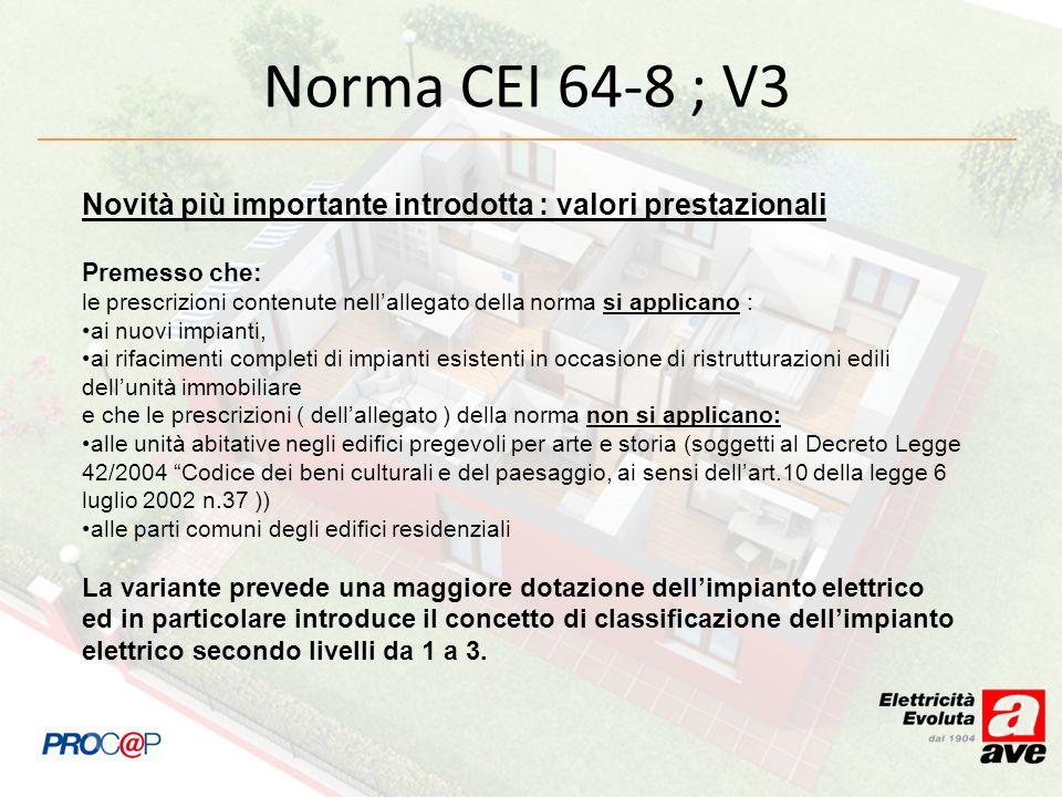 Norma CEI 64-8 ; V3 Novità più importante introdotta : valori prestazionali Premesso che: le prescrizioni contenute nellallegato della norma si applic