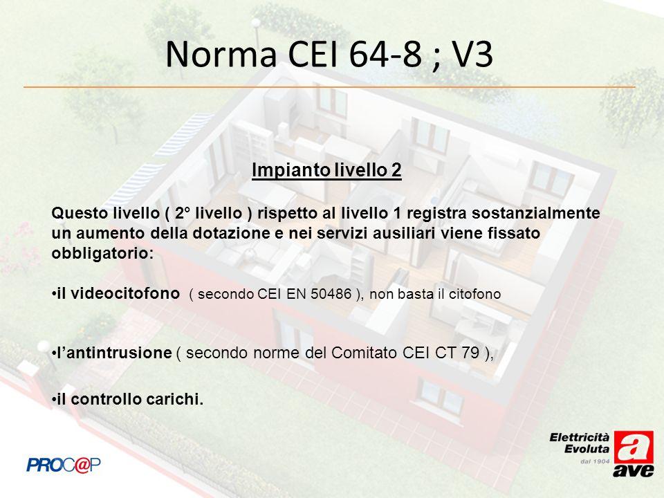 Norma CEI 64-8 ; V3 Impianto livello 2 Questo livello ( 2° livello ) rispetto al livello 1 registra sostanzialmente un aumento della dotazione e nei s