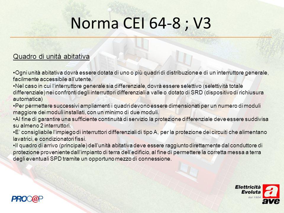 Norma CEI 64-8 ; V3 Quadro di unità abitativa Ogni unità abitativa dovrà essere dotata di uno o più quadri di distribuzione e di un interruttore gener