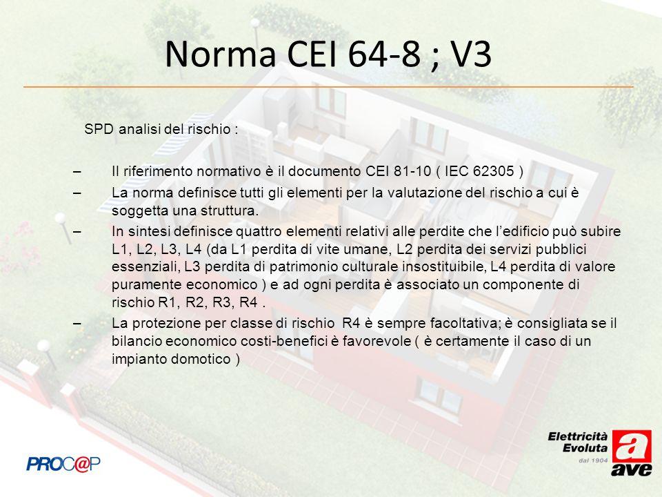 Norma CEI 64-8 ; V3 SPD analisi del rischio : –Il riferimento normativo è il documento CEI 81-10 ( IEC 62305 ) –La norma definisce tutti gli elementi