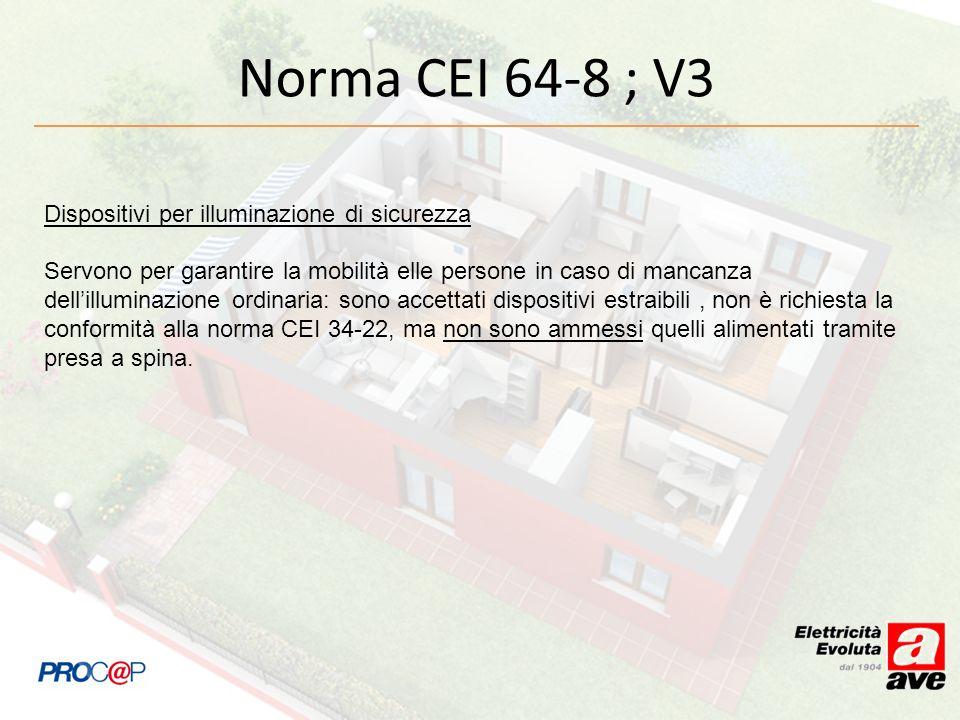 Norma CEI 64-8 ; V3 Dispositivi per illuminazione di sicurezza Servono per garantire la mobilità elle persone in caso di mancanza dellilluminazione or