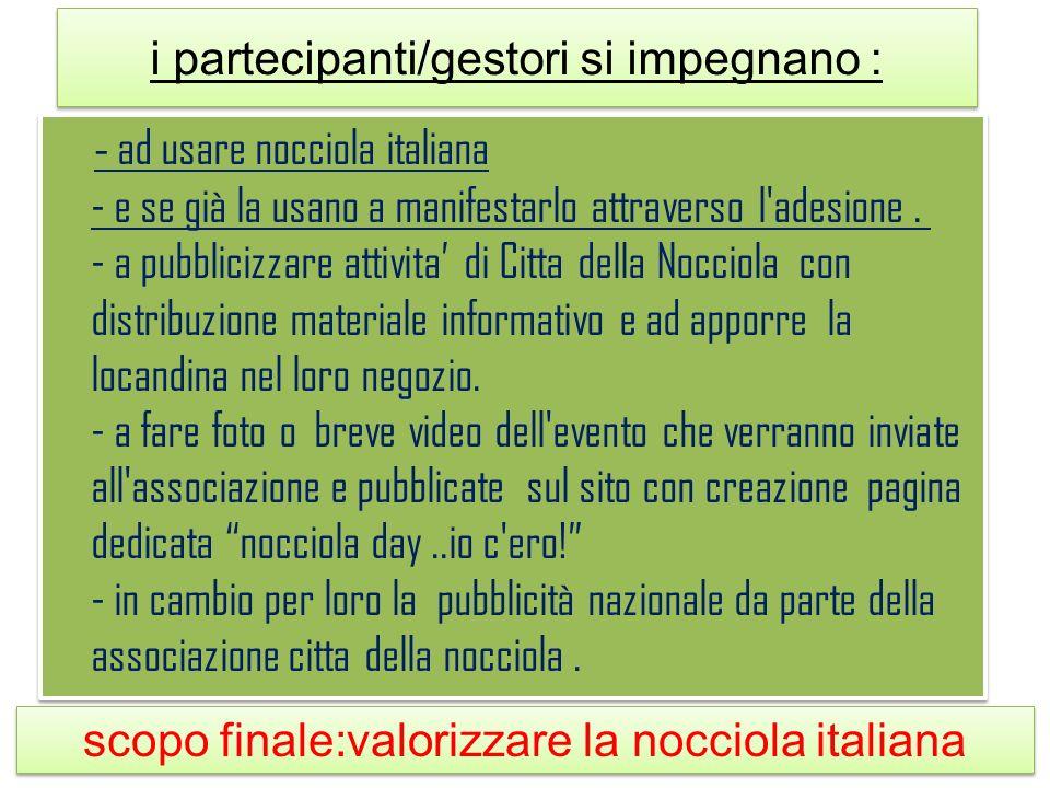 i partecipanti/gestori si impegnano : - ad usare nocciola italiana - e se già la usano a manifestarlo attraverso l'adesione. - a pubblicizzare attivit